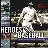 Heroes of Baseball: The Men Who Made It America's Favorite Game
