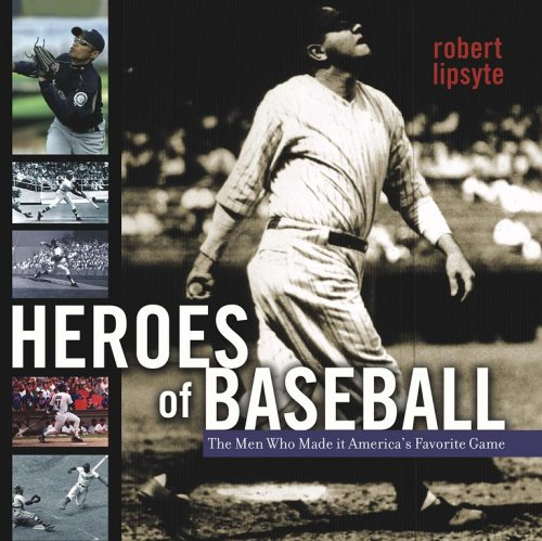 Heroes of Baseball: The Men Who Made It America's Favorite Game pdf