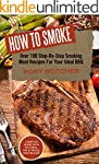 How to Smoke: Over 100 Step-By-Step S...