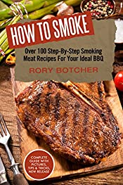 How to Smoke: Over 100 Step-By-Step Smoking Meat Recipes For Your Ideal BBQ (Rory's Meat Kitchen)