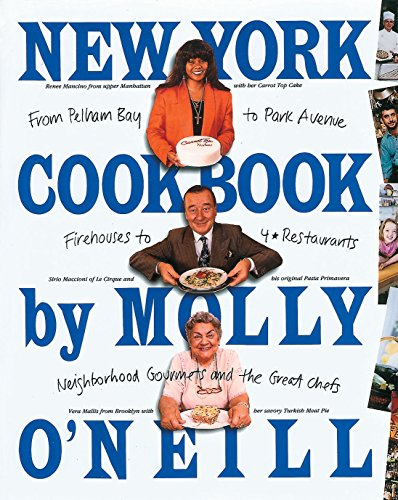 New York Cookbook: From Pelham Bay to Park Avenue, Firehouses to Four-Star Restaurants by Molly O'Neill