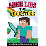 Mine Libs The Adventure: An Unofficial Minecraft Themed Ad-Lib Book For Kids