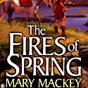 The Fires of Spring: The EarthSong Trilogy, Book 3 Audiobook by Mary Mackey Narrated by Abby Craden