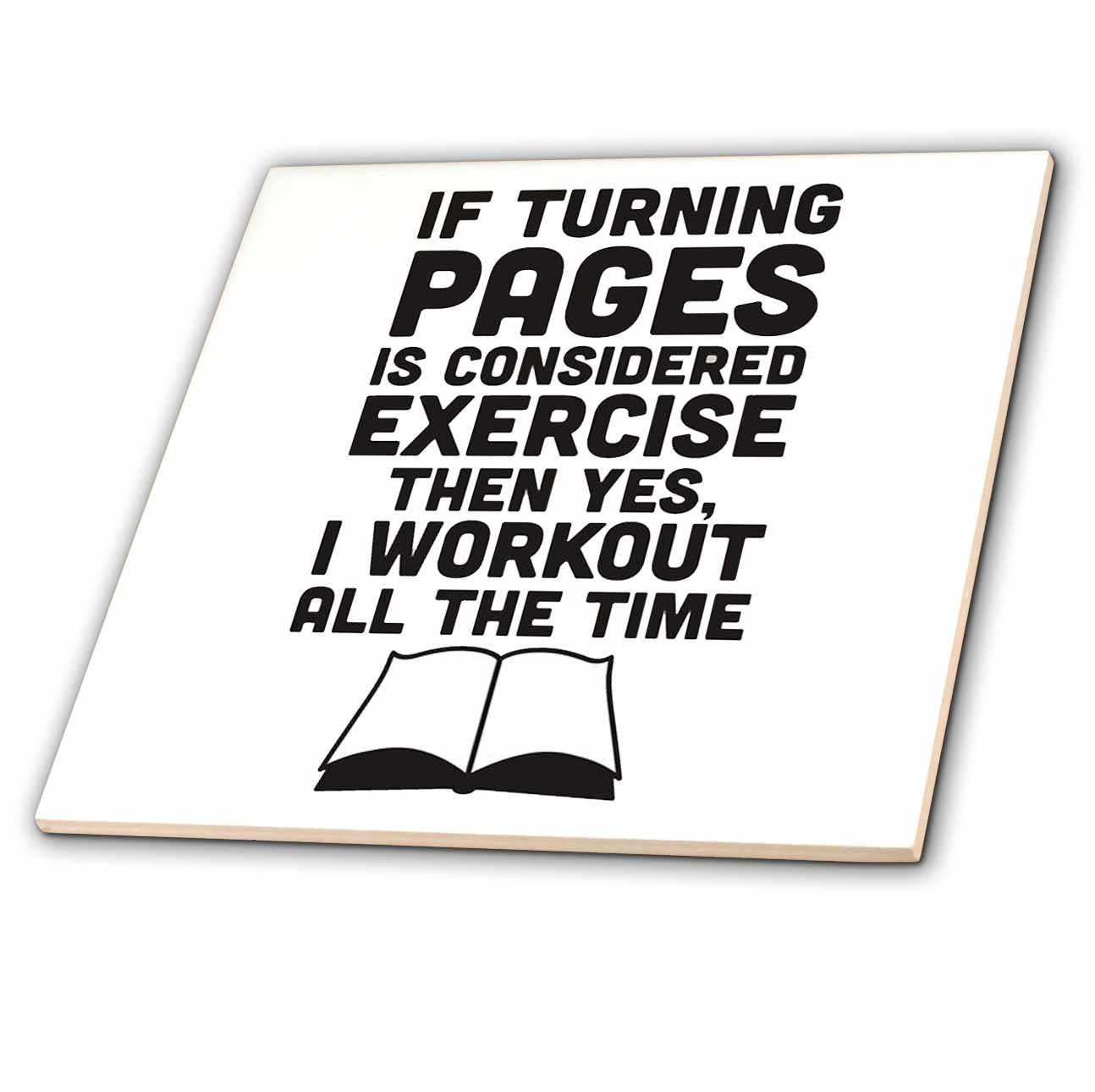 3dRose ct_193271_2 If Turning Pages is Considered Exercise Then I Workout All The Time Ceramic Tile, 6''
