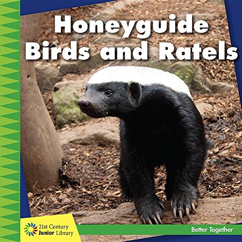 Honeyguide Birds and Ratels (21st Century Junior Library: Better Together)
