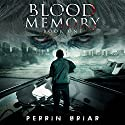 Blood Memory, Book 1: The Post Apocalyptic Horror Series Audiobook by Perrin Briar Narrated by Terence West