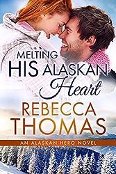Melting His Alaskan Heart (An Alaskan Hero Novel Book 2)
