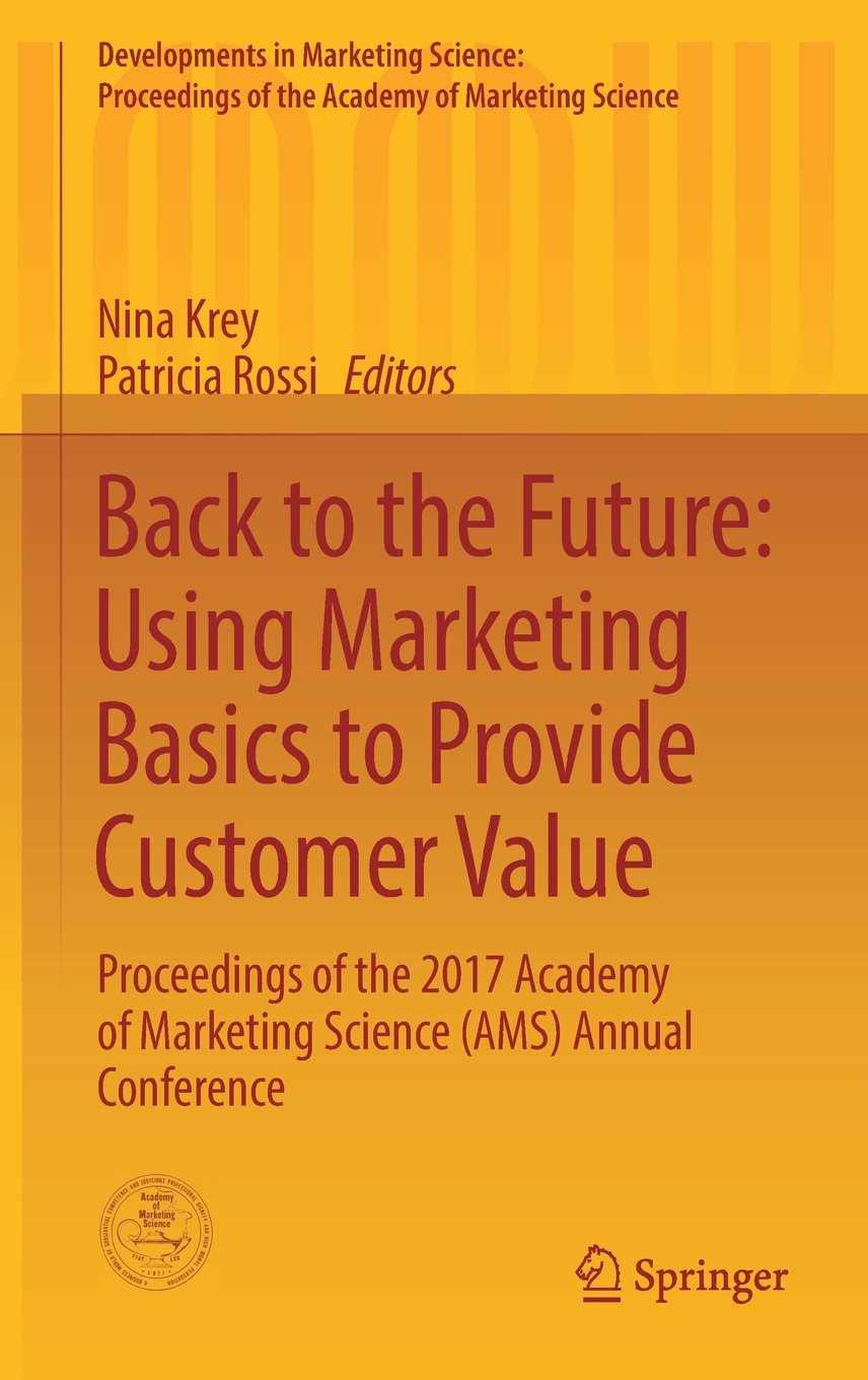 Back to the Future: Using Marketing Basics to Provide Customer Value: Proceedings of the 2017 Academy of Marketing Science (AMS) Annual Conference ... of the Academy of Marketing Science)