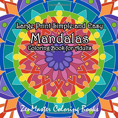 Large Print Simple and Easy Mandalas Coloring Book for Adults: An Easy Adult Coloring Book of Mandals for Relaxation and Stress Relief (Coloring Books for Grownups) (Volume 61)