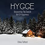 Hygge: Discovering the Danish Art of Happiness: How to Live Cozily and Enjoy Life's Simple Pleasures | Olivia Telford