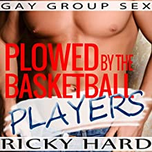 Gay Group Sex: Plowed by the Basketball Players Audiobook by Ricky Hard Narrated by John York