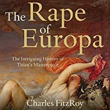 The Rape of Europa: The Intriguing History of Titian's Masterpiece Audiobook by Charles FitzRoy Narrated by Jeremy Clyde