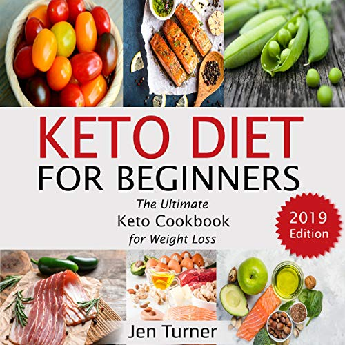 Keto Diet for Beginners: The Ultimate Keto Cookbook for Weight Loss - 2019 Edition by Jen Turner