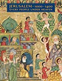 Jerusalem, 1000-1400: Every People Under Heaven