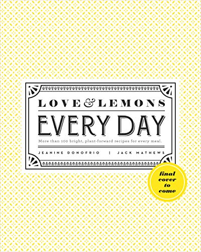 Love and Lemons Every Day: More than 100 Bright, Plant-Forward Recipes for Every Meal by Jeanine Donofrio