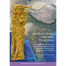 Worlds Apart Trading Together: The organisation of long-distance trade between Rome and India in Antiquity