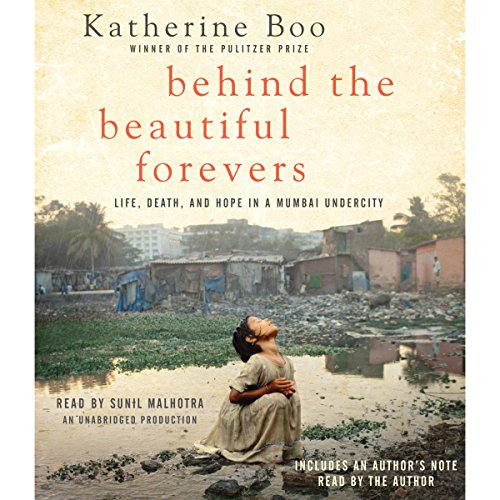 Behind the Beautiful Forevers: Life, Death, and Hope in a Mumbai Undercity by Random House Audio