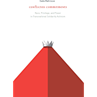 Conflicted Commitments: Race, Privilege, and Power in Solidarity Activism (English Edition)