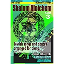 Shalom Aleichem Part 3 – Piano Sheet Music Collection (Jewish Songs And Dances Arranged For Piano)