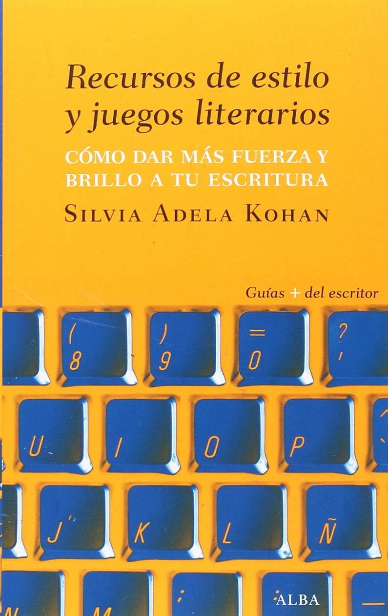 Recursos de estilo y juegos literarios (Guías + del escritor) Tapa blanda – 12 sep 2018 Silvia Adela Kohan Alba 8490654468 CBV