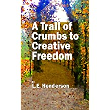 A Trail of Crumbs to Creative Freedom: One Author's Journey Through Writer's Block and Beyond.