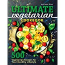Ultimate Vegetarian Cookbook: 500 Vegetarian Recipes for Your Healthy Lifestyle