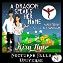 A Dragon Speaks Her Name: A Nocturne Falls Universe Story Audiobook by Kira Nyte Narrated by B.J. Harrison