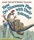 How Do Dinosaurs Play with Their Friends?, by Jane Yolen