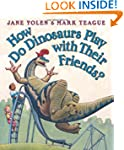 How Do Dinosaurs Play with Their Frie...