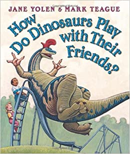 How Do Dinosaurs Play With Their Friends Jane Yolen Mark Teague 9780439856546 Amazon Books