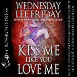 Kiss Me Like You Love Me | Wednesday Lee Friday