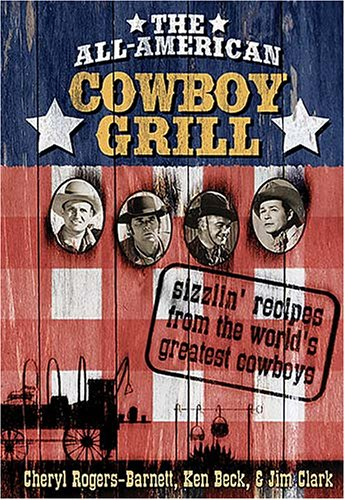 Cheap The all-American Cowboy Grill: Sizzlin Recipes From The Worlds Greatest Cowboys