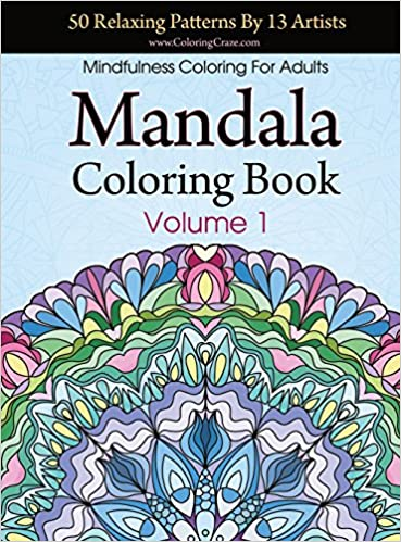 Book Mandala Coloring Book: 50 Relaxing Patterns By 13 Artists, Mindfulness Coloring For Adults Volume 1 (Stress Relieving Adult Coloring Books)