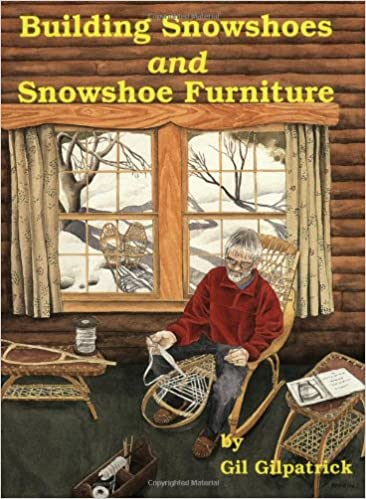 Building Snowshoes And Snowshoe Furniture: Gil Gilpatrick: 9780965050739:  Amazon.com: Books