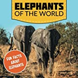Elephants of the World: Fun Facts About Elephants