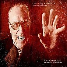 Cinemassacres: A Tribute to Forrest J. Ackerman Audiobook by David Byron Narrated by Anjali Sarkar