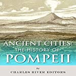 Ancient Cities: The History of Pompeii | Charles River Editors