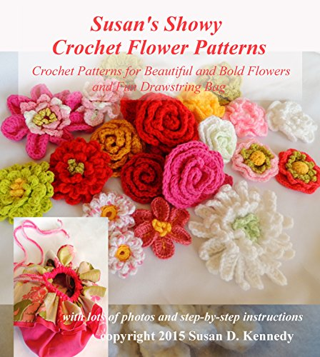 Susan#039s Showy Crochet Flower Patterns: Crochet Patterns for Beautiful and Bold Flowers and Fun Drawstring Bag