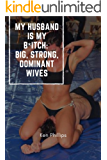 My Husband is My B*itch:  Big, Strong, Dominant Wives (English Edition)