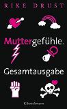 Muttergefühle. Gesamtausgabe. (German Edition)