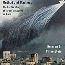 Method and Madness: The Hidden Story of Israel's Assaults on Gaza Audiobook by Norman Finkelstein Narrated by Gary Dana