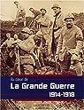 La Grande Guerre, 1914-1918 par Collectif