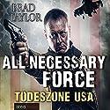 All Necessary Force: Todeszone USA Hörbuch von Brad Taylor Gesprochen von: Stefan Lehnen