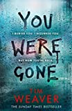 You Were Gone: I buried you. I mourned you. But now you're back . . . The Sunday Times Bestseller (David Raker Missing Persons)