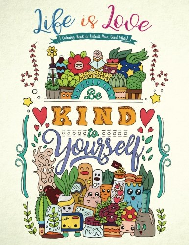 Life is Love - A Coloring Book to Unlock Your Good Vibes!: Inspirational Quotes (Coloring Books for Adults and Kids)