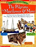 Easy Make & Learn Projects: The Pilgrims, the Mayflower & More: 15 Fun-to-Create Reproducible Models That Make the Time of the Pilgrims Come to Life