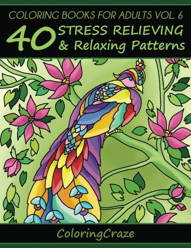 Coloring Books For Adults Volume 6: 40 Stress Relieving And Relaxing Patterns (Anti-Stress Art Therapy Series)
