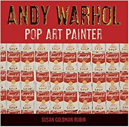 Andy Warhol: Pop Art Painter: Susan Goldman Rubin ...