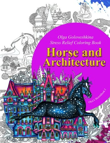 Horse and Architecture. Stress Relief Coloring Book: Adult Coloring (Olya's SketchBook) (Volume 2)