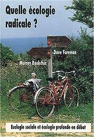 Quelle écologie radicale ?. Ecologie sociale et écologie profonde en débat par Dave Foreman